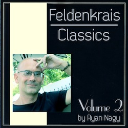 Ryan Nagy, Feldenkrais Classics, Volume 2